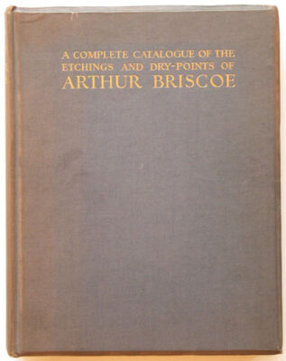 A Complete Catalogue of the Etchings and Dry-Points of Arthur Briscoe